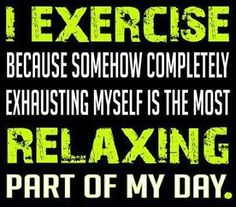 Wow, is this ever true for me!  It's my time to unwind, relax, burn off steam etc... who else can relate to this statement? :-D #energeticfitandhealthy
