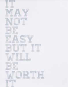 It may not be easy, but it will be worth it.