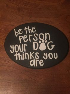 Be The Person Your Dog Thinks You Are Sign by DogMomDecor on Etsy