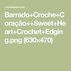 Barrado+Croche+Coração++Sweet+Heart+Crochet+Edging.png (630×470)
