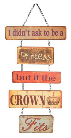 I didn't ask to be a princess but if the crown fits // Haha! This sign! Or queen! Quotable Quotes, Me Quotes, The Crown, Metal Signs, Wall Signs, True Stories, Make Me Smile, Favorite Quotes, Favorite Things