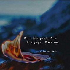 Positive Quotes : QUOTATION – Image : Quotes Of the day – Description Burn the past turn the page. Sharing is Power – Don't forget to share this quote ! Quotes About Attitude, True Quotes, Great Quotes, Quotes To Live By, Motivational Quotes, Inspirational Quotes, Qoutes, Quotes On Past, Burn Out Quotes