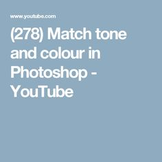 (278) Match tone and colour in Photoshop - YouTube