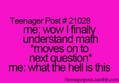 Teenage post?  I don't think so Cuz I can totally relate and I aint no teenager lol