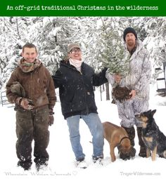 Off-grid traditional Christmas in the wilderness - look to the past & create family traditions.
