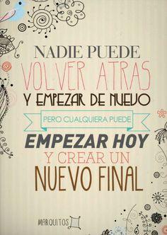 Nadie puede volver atrás y empezar de nuevo, pero cualquiera puede empezar hoy y crear un nuevo final #frases #positivas #vida