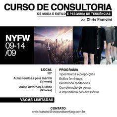 No mês de setembro, durante o NYFW, realizarei um curso de Consultoria de   Moda e Estilo e Pesquisa de Tendências!!    Teremos aulas teóricas no período da manhã e à tarde, aulas externas em   lojas, museus e exposições. Uma programação incrível para quem aprender e   viver as tendências do momento em uma das cidades mais importantes quando   falamos em moda!    Enviem um e-mail para chris.francini@crossnetworking.com.br para mais   informações. Espero vocês!
