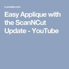 Easy Applique with the ScanNCut Update - YouTube