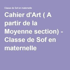 Cahier d'Art ( A partir de la Moyenne section) - Classe de Sof en maternelle