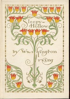 The front cover of 'The Legend of Sleepy Hollow', by Washington Irving The bold cover art of the 1899 edition is the work of Margaret Armstrong the preeminent designer of decorated cloth publishers' bindings between 1890 and LOC Book Cover Art, Book Cover Design, Book Art, Art Nouveau, Vintage Book Covers, Vintage Books, Legend Of Sleepy Hollow, Jugendstil Design, Buch Design