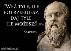 Weź tyle, ile potrzebujesz... #Sokrates,  #Relacje-międzyludzkie, #Życie Poetry Quotes, Words Quotes, Wise Words, Sayings, Weekend Humor, Motivational Quotes, Inspirational Quotes, Life Philosophy, Wallpaper Quotes
