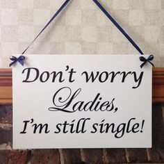 Wedding sign Don't worry ladiesI'm still by SimplySpecialBoutiq