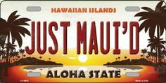 Just Maui'd  Aloha Hawaiian Islands  Car Truck License Plate Tag