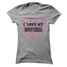 I Love My Boston Terrier - Cool Dog Shirt 999 !