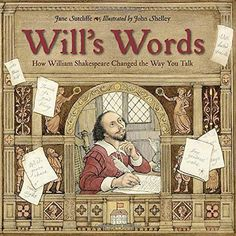 Will's Words: How William Shakespeare Changed the Way You Talk, John Shelley, Jane Sutcliffe