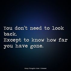 You don't need to look back. Except to know how far you have gone. Dont Look Back, That Look, Ragamuffin, Has Gone, Looking Back, The Dreamers, Thoughts, Photo And Video, Instagram