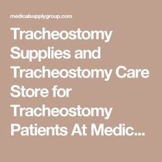 Tracheostomy Supplies and Tracheostomy Care Store for Tracheostomy Patients At Medical Supply Group