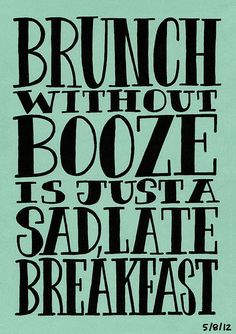 Hahaha nothing like a good Sunday funday brunch!