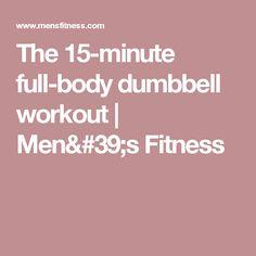 The 15-minute full-body dumbbell workout | Men's Fitness
