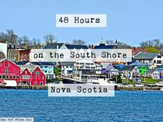 Travel: Lunenburg, Nova Scotia. 48 Hour South Shore Itinerary