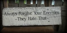 Rustic Always forgive your enemies They hate by BarnDanceTradingCo. Funny little sign for home or office.
