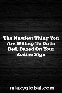 The Nastiest Thing You Are Willing To Do In Bed, Based On Your Zodiac Sign – Relaxy Global #Aries #Cancer #Libra #Taurus #Leo #Scorpio #Aquarius #Gemini #Virgo #Sagittarius #Pisces #zodiac #astrology #horoscope #zodiacsigns