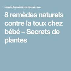 8 remèdes naturels contre la toux chez bébé – Secrets de plantes