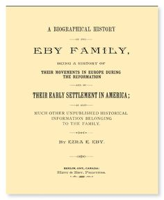 A Biographical History of the Eby Family Being a History of their Movements in Europe During the Reformation and of their Early Settlement in America | eBook available from RootsPoint for only $4.99.