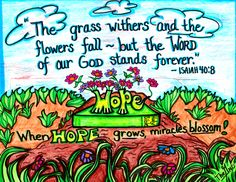Isaiah The grass withers and the flowers fade, but the word of our God stands forever. Christian Posters, Christian Artwork, Christian Cartoons, Christian Quotes, Favorite Bible Verses, Bible Verses Quotes, Scriptures, Favorite Quotes, Book Of Isaiah