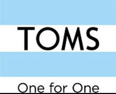 Toms one for one. If you buy a pair of the super cute and comfortable pair of toms shoes, another person that doesn't have will get one. Buy a pair of sunglasses from Toms, and they will do the surgery,or whatever it is to help them to get their vision back. One for one. The best trade that will happen