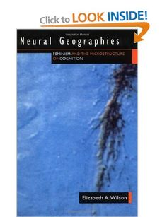 Neural Geographies: Feminism and the Microstructure of Cognition: Amazon.co.uk: Elizabeth A. Wilson: Books