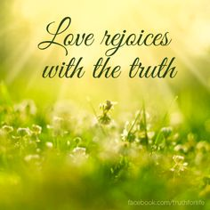 Love rejoices with the truth http://tru4.us/Mjjn
