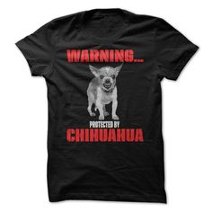 WARNING...Protected By CHIHUAHUA ...T-Shirt or Hoodie click to see here>> https://www.sunfrog.com/WARNINGProtected-By-CHIHUAHUA-ladies.html?3618&PinDNs