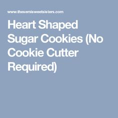 Heart Shaped Sugar Cookies (No Cookie Cutter Required)