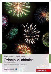 *Principi di chimica / Peter Atkins, Loretta Jones. - 3. ed. italiana condotta sulla 5. ed. americana. - Bologna : Zanichelli, 2012. - XV, 109, 848 p. : ill. ; 29 cm. ((In copertina: Con sito web.