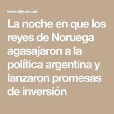 La noche en que los reyes de Noruega agasajaron a la política argentina y lanzaron promesas de inversión