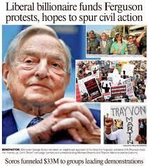 "Soros-funded group helped make ubiquitous the ""hands up, don't shoot"" slogan  In an apparent effort to ""keep the media's attention on the city and to widen the scope of the incident to focus on interrelated causes — not just the overpolicing and racial discrimination narratives that were highlighted by the news media in August,"" liberal billionaire George Soros donated $33million to social justice orgs which helped turn events in Ferguson from a local protest into a national flashpoint."