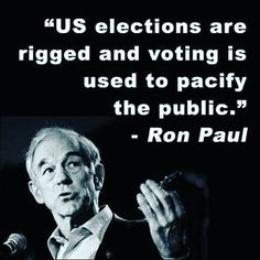"""""""US Elections Are Rigged, Voting Used To Pacify Public."""" - Ron Paul"""