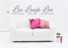Hey, I found this really awesome Etsy listing at https://www.etsy.com/listing/167560908/live-laugh-love-decal-live-every-moment