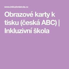 Obrazové karty k tisku (česká ABC)   Inkluzivní škola Language, Education, Languages, Onderwijs, Learning, Language Arts