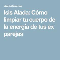 Isis Alada: Cómo limpiar tu cuerpo de la energía de tus ex parejas