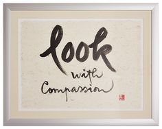 look with compassion - Thich Nhat Hanh Calligraphy