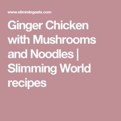 Ginger Chicken with Mushrooms and Noodles | Slimming World recipes