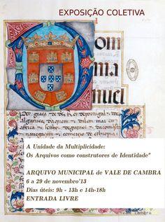 """Exposição: """"A Unidade da Multiplicidade: os Arquivos como Construtores da Identidade"""" > 6 a 29 Novembro 2013 @ Arquivo Municipal, Vale de Cambra #ValeDeCambra"""
