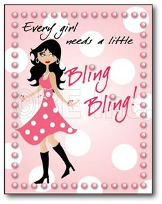 Every Girl needs a Little Bling Bling : )