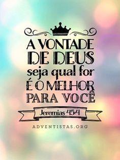 A vontade de Deus seja qual for é o melhor para você!!!