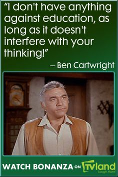Ben Cartwright and Mark Twain had similar thoughts about education, both very wise. Hear what else he has to say on Bonanza weekdays at 12/11c.