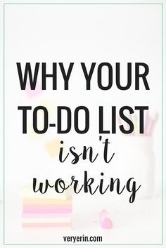 Why Your To-Do List Isn't Working | Productivity and Organization | Bloggers and Business - Very Erin Blog