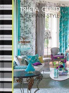Most Amazing Interior Design Book - Tricia Guild : A Certain Style