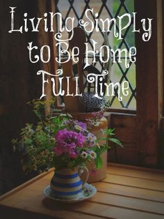 Living Simply to Be Home Full Time – The Transformed Wife
